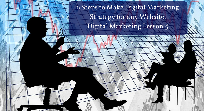 6 Steps to Make Digital Marketing Strategy for any Website. Digital Marketing Lesson 5