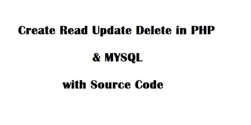 Create Read Update Delete in PHP with Source Code